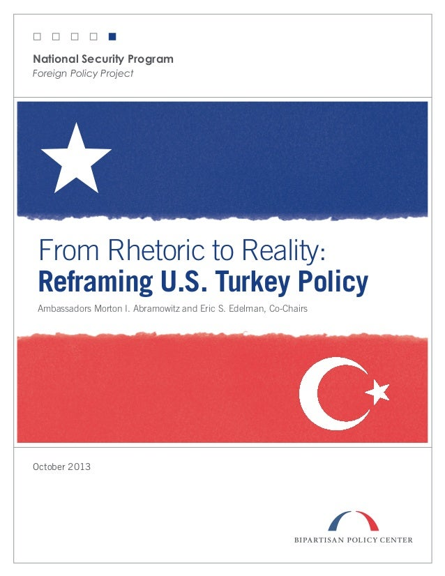 National Security Program Foreign Policy Project  From Rhetoric to Reality: Reframing U.S. Turkey Policy Ambassadors Morto...