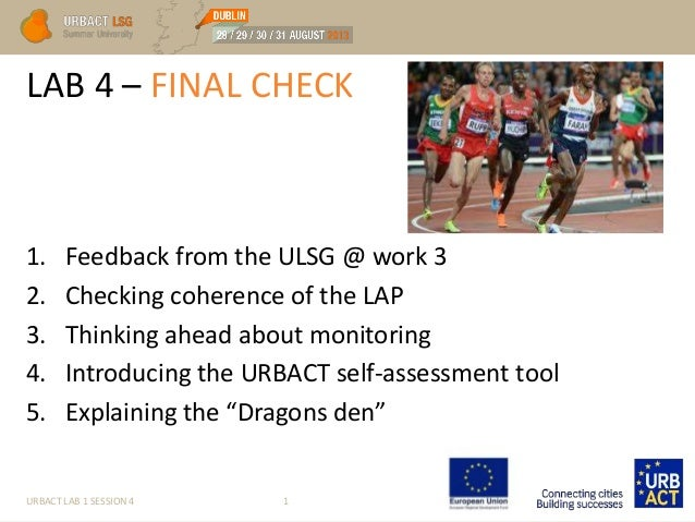 LAB 4 – FINAL CHECK URBACT LAB 1 SESSION 4 1 1. Feedback from the ULSG @ work 3 2. Checking coherence of the LAP 3. Thinki...