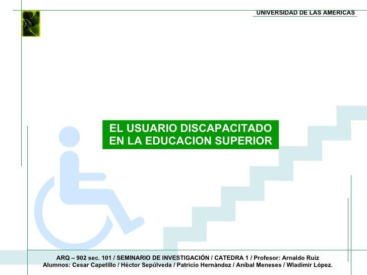 UNIVERSIDAD DE LAS AMERICAS ARQ – 902 sec. 101 / SEMINARIO DE INVESTIGACIÓN / CATEDRA 1 / Profesor: Arnaldo Ruiz  Alumnos:...