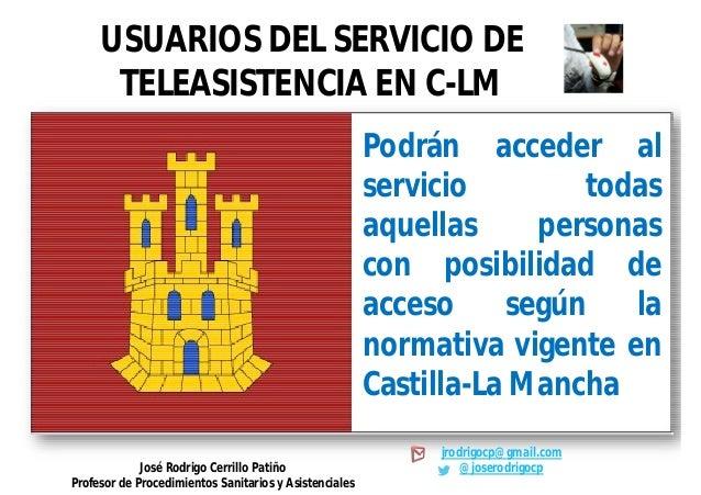 USUARIOS DEL SERVICIO DE TELEASISTENCIA EN C-LM Podrán acceder al servicio todas aquellas personas con posibilidad de acce...