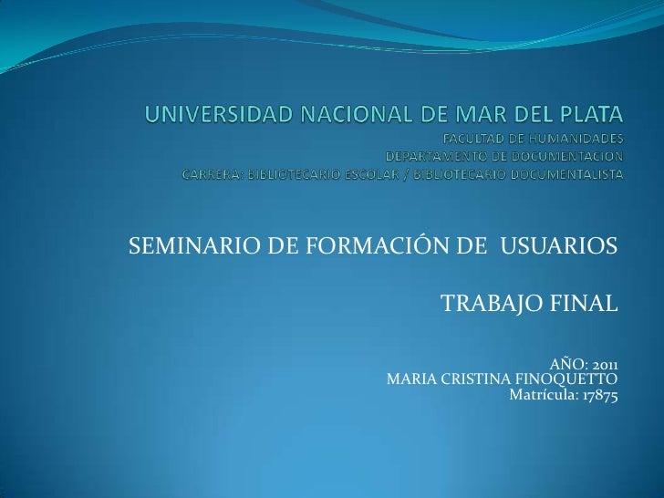 SEMINARIO DE FORMACIÓN DE USUARIOS                        TRABAJO FINAL                                    AÑO: 2011      ...