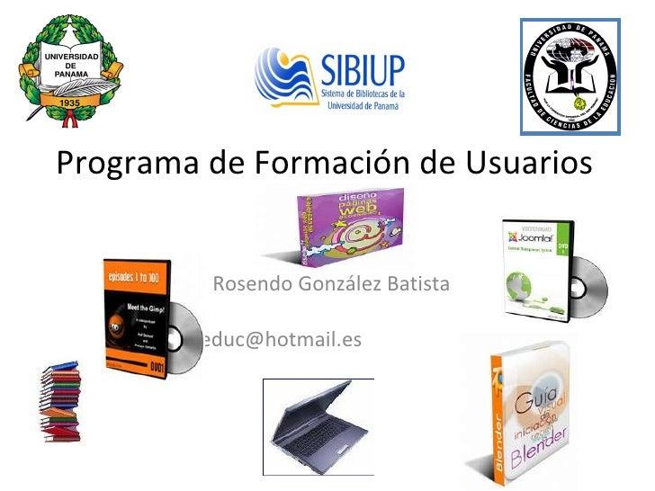 Programa de Formación de Usuarios Rosendo González Batista [email_address]