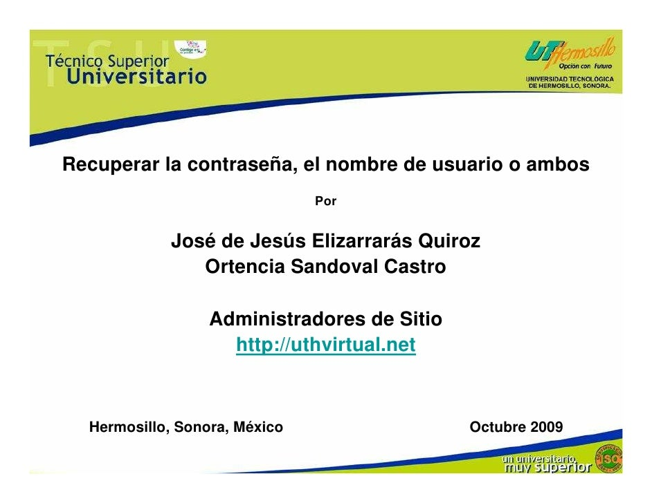 Recuperar la contraseña, el nombre de usuario o ambos                                Por               José de Jesús Eliza...