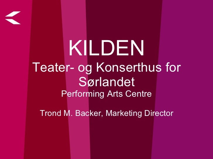 KILDEN Teater- og Konserthus for Sørlandet Performing Arts Centre Trond M. Backer, Marketing Director