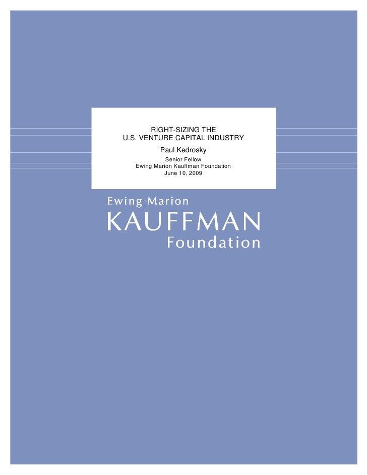 RIGHT-SIZING THE    U.S. VENTURE CAPITAL INDUSTRY                     Paul Kedrosky                    Senior Fellow      ...