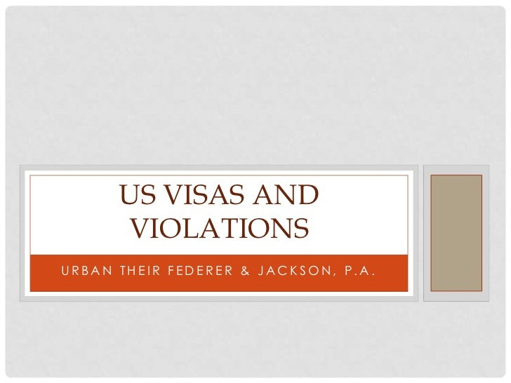 Urban Their Federer & Jackson, P.a.<br />Us visas and violations<br />
