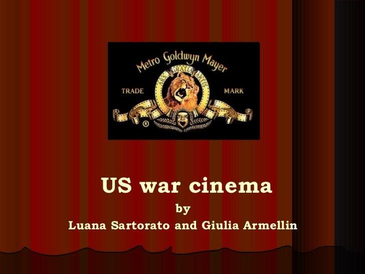<ul><li>US war cinema </li></ul><ul><li>by </li></ul><ul><li>Luana Sartorato and Giulia Armellin </li></ul>