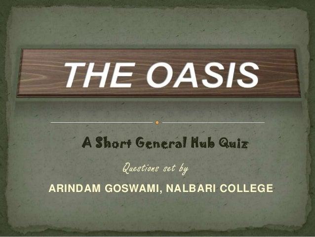 Questions set by ARINDAM GOSWAMI, NALBARI COLLEGE A Short General Hub Quiz
