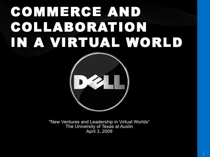 "COMMERCE AND COLLABORATION IN A VIRTUAL WORLD ""New Ventures and Leadership in Virtual Worlds"" The University of Texas..."