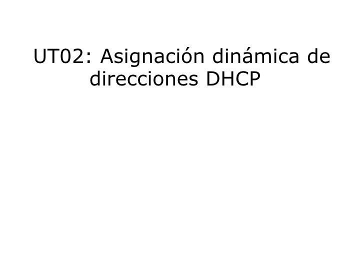 UT02:Asignación dinámica de direcciones DHCP