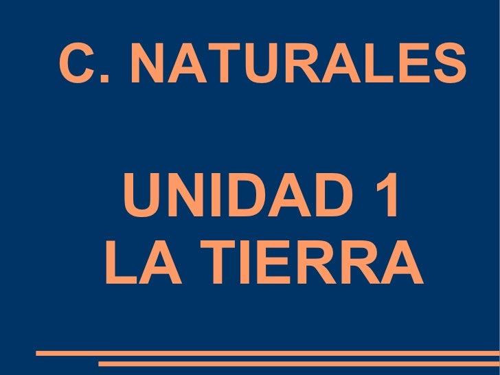 C. NATURALES  UNIDAD 1  LA TIERRA