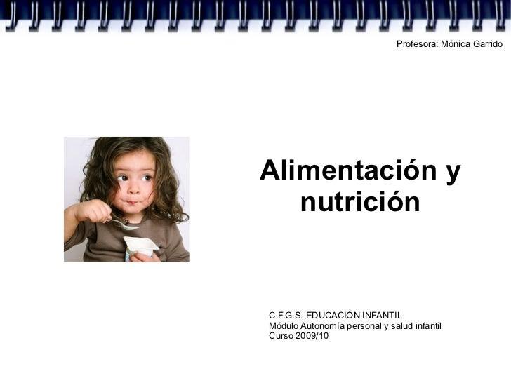 Profesora: Mónica Garrido     Alimentación y    nutrición   C.F.G.S. EDUCACIÓN INFANTIL Módulo Autonomía personal y salud ...