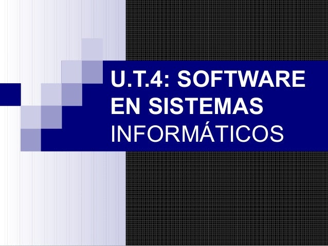 U.T.4: SOFTWAREEN SISTEMASINFORMÁTICOS