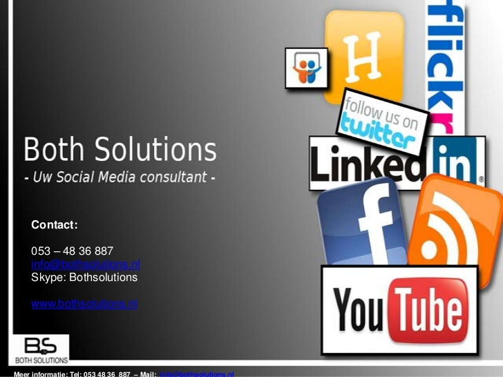 Contact:<br />053 – 48 36 887<br />info@bothsolutions.nl<br />Skype: Bothsolutions<br />www.bothsolutions.nl<br />Meer inf...
