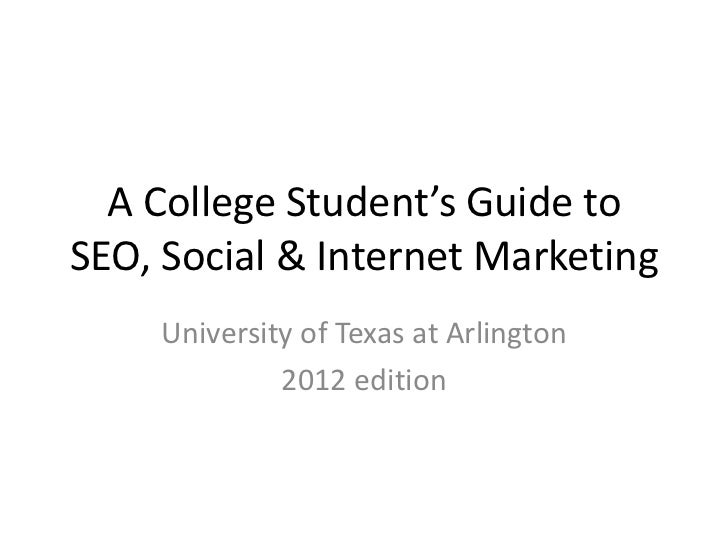 A College Student's Guide toSEO, Social & Internet Marketing    University of Texas at Arlington             2012 edition