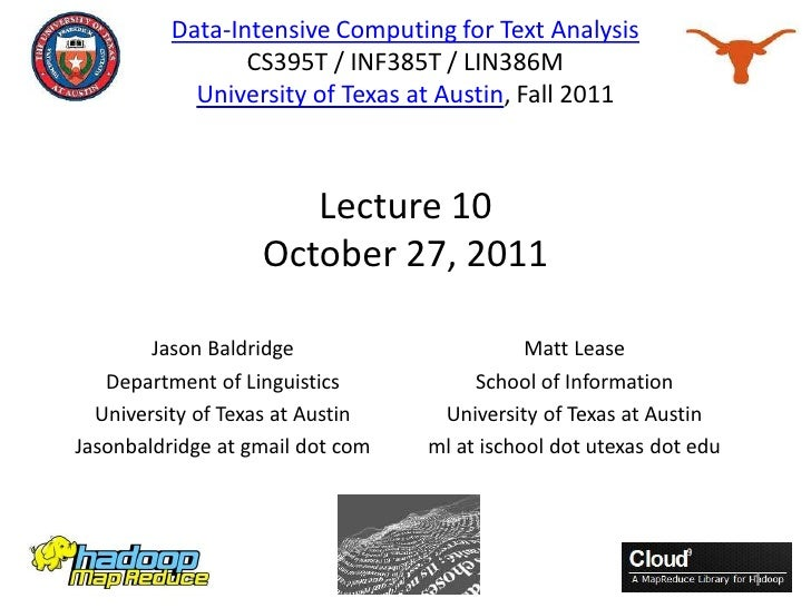 Data-Intensive Computing for Text Analysis                 CS395T / INF385T / LIN386M            University of Texas at Au...