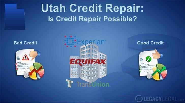 Utah Credit Repair:              Is Credit Repair Possible?Bad Credit                             Good Credit