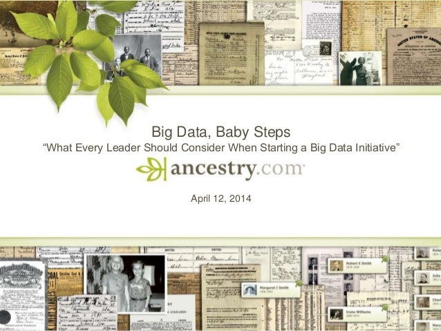 "1 Big Data, Baby Steps ""What Every Leader Should Consider When Starting a Big Data Initiative"" April 12, 2014"