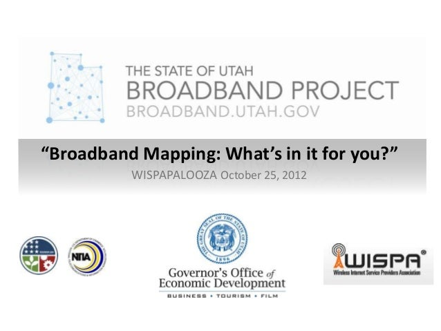 """""""Broadband Mapping: What's in it for you?""""          WISPAPALOOZA October 25, 2012"""