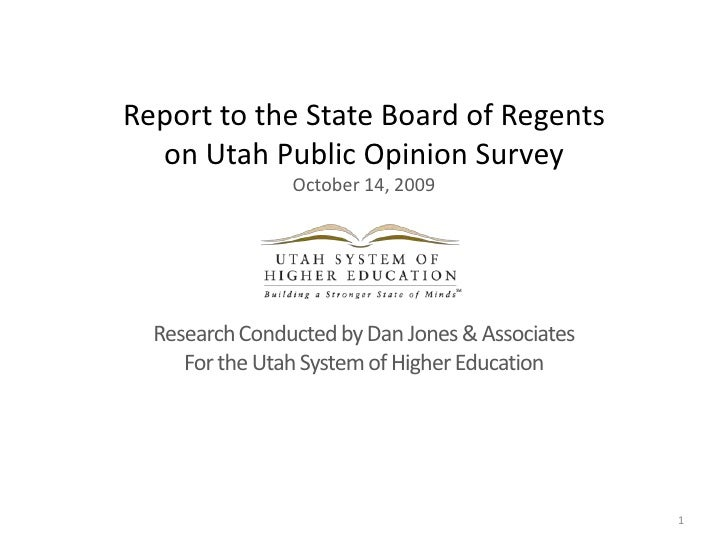 Report to the State Board of Regentson Utah Public Opinion SurveyOctober 14, 2009<br />Research Conducted by Dan Jones & A...