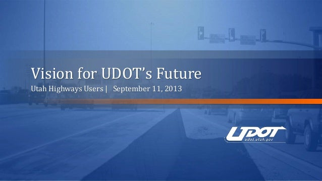 Vision for UDOT's Future Utah Highways Users | September 11, 2013