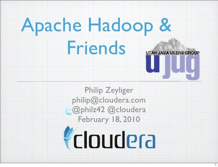 Apache Hadoop &     Friends          Philip Zeyliger      philip@cloudera.com      @philz42 @cloudera       February 18, 2...