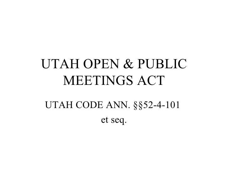UTAH OPEN & PUBLIC MEETINGS ACT UTAH CODE ANN.  §§52-4-101  et seq.