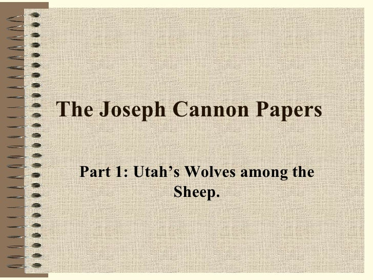 The Joseph Cannon Papers   Part 1: Utah's Wolves among the Sheep.