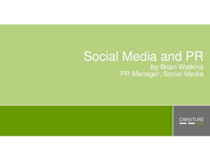 Social Media and PR             by Brian Watkins      PR Manager, Social Media