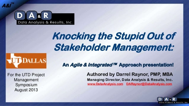 A&I™  Knocking the Stupid Out of Stakeholder Management: An Agile & Integrated™ Approach presentation! For the UTD Project...