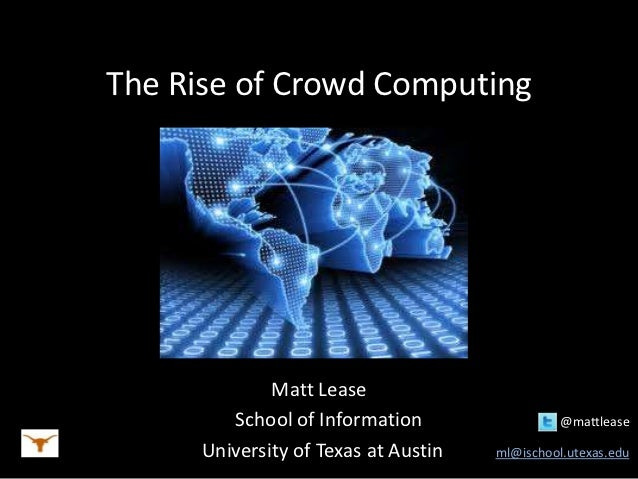 The Rise of Crowd Computing              Matt Lease         School of Information                  @mattlease      Univers...