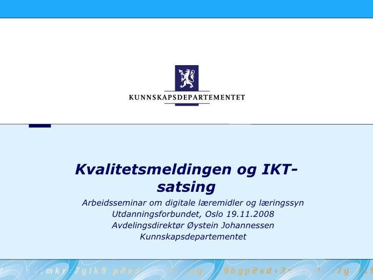 Kvalitetsmeldingen og IKT-           satsing Arbeidsseminar om digitale læremidler og læringssyn        Utdanningsforbunde...