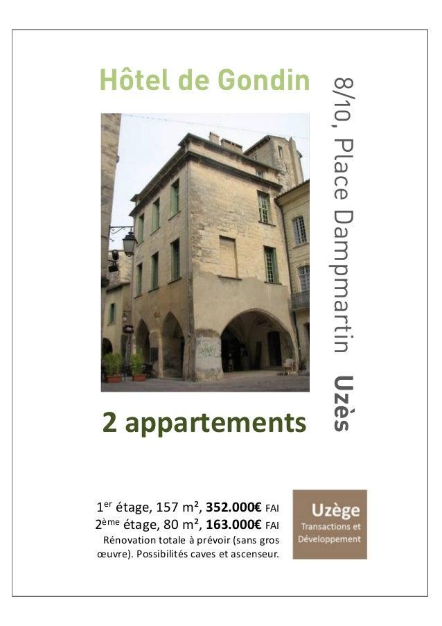 Hôtel de Gondin 8/10,PlaceDampmartinUzès 2 appartements 1er étage, 157 m², 352.000€ FAI 2ème étage, 80 m², 163.000€ FAI Ré...