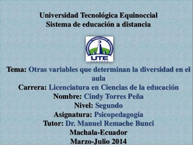 Universidad Tecnológica Equinoccial Sistema de educación a distancia Tema: Otras variables que determinan la diversidad en...