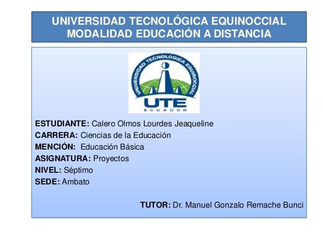 UNIVERSIDAD TECNOLÓGICA EQUINOCCIALMODALIDAD EDUCACIÓN A DISTANCIAESTUDIANTE: Calero Olmos Lourdes JeaquelineCARRERA: Cien...