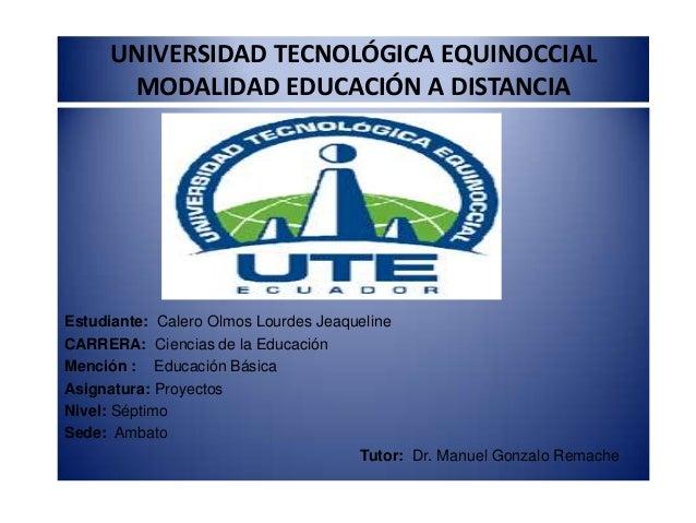 UNIVERSIDAD TECNOLÓGICA EQUINOCCIAL MODALIDAD EDUCACIÓN A DISTANCIA Estudiante: Calero Olmos Lourdes Jeaqueline CARRERA: C...