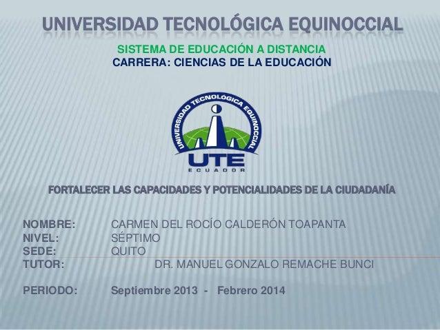 UNIVERSIDAD TECNOLÓGICA EQUINOCCIAL SISTEMA DE EDUCACIÓN A DISTANCIA CARRERA: CIENCIAS DE LA EDUCACIÓN  FORTALECER LAS CAP...