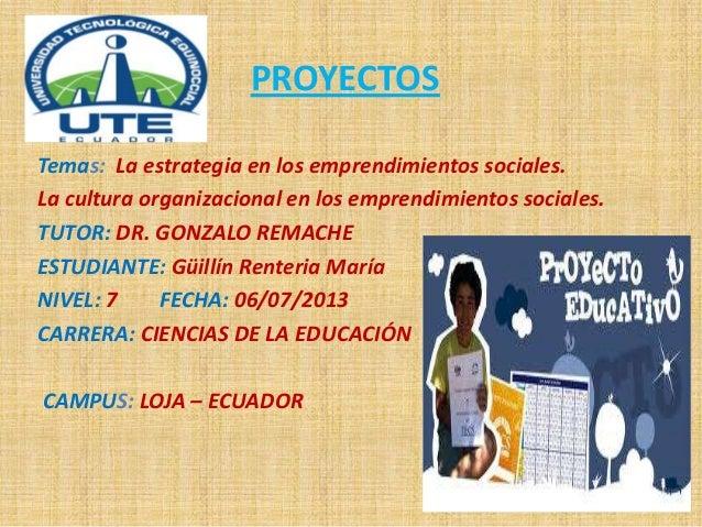 PROYECTOS Temas: La estrategia en los emprendimientos sociales. La cultura organizacional en los emprendimientos sociales....