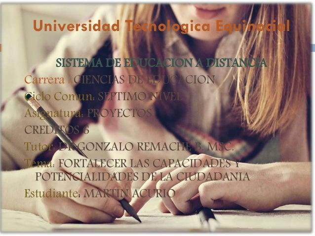 Universidad Tecnologica Equinocial SISTEMA DE EDUCACION A DISTANCIA Carrera : CIENCIAS DE EDUCACION Ciclo Comun: SEPTIMO N...