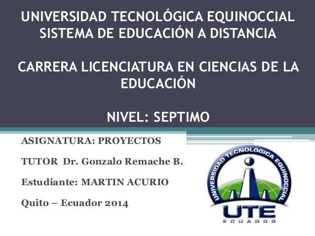UNIVERSIDAD TECNOLÓGICA EQUINOCCIAL SISTEMA DE EDUCACIÓN A DISTANCIA CARRERA LICENCIATURA EN CIENCIAS DE LA EDUCACIÓN NIVE...