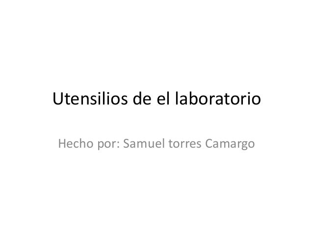 Utensilios de el laboratorioHecho por: Samuel torres Camargo