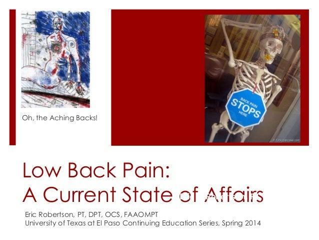 Oh, the Aching Backs!  Low Back Pain: Eric Robertson, PT, A Current State ofK.AffairsDPT, OCS Eric Robertson, PT, DPT, OCS...