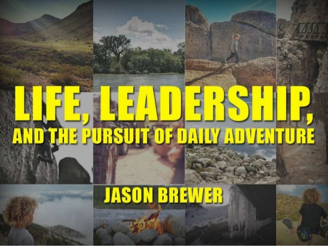 Life, Leadership, and the Pursuit of Daily Adventure