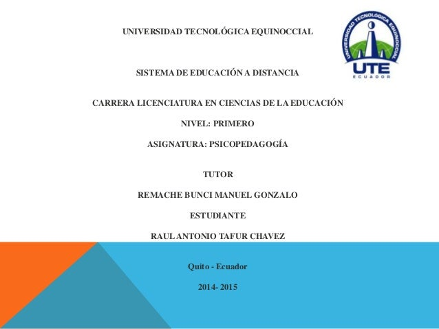 UNIVERSIDAD TECNOLÓGICA EQUINOCCIAL  SISTEMA DE EDUCACIÓN A DISTANCIA  CARRERA LICENCIATURA EN CIENCIAS DE LA EDUCACIÓN  N...