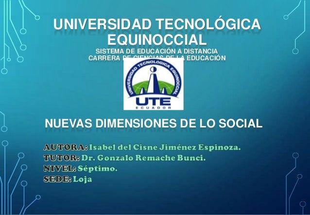 UNIVERSIDAD TECNOLÓGICA EQUINOCCIAL SISTEMA DE EDUCACIÓN A DISTANCIA CARRERA DE CIENCIAS DE LA EDUCACIÓN  NUEVAS DIMENSION...