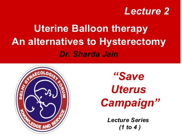 Uterine balloon therapy   an alternatives to hysterectomy dr. sharda jain  lecture 2