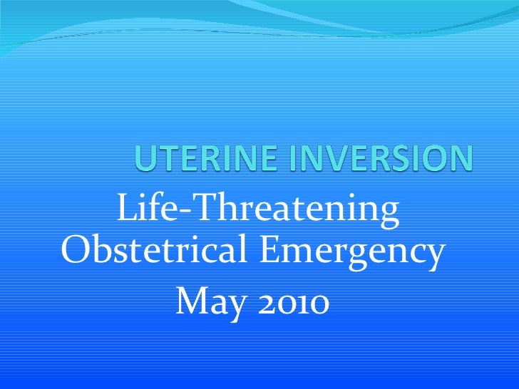 Life-Threatening Obstetrical Emergency May 2010