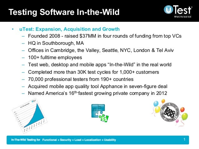 Testing Software In-the-Wild•   uTest: Expansion, Acquisition and Growth      – Founded 2008 - raised $37MM in four roun...