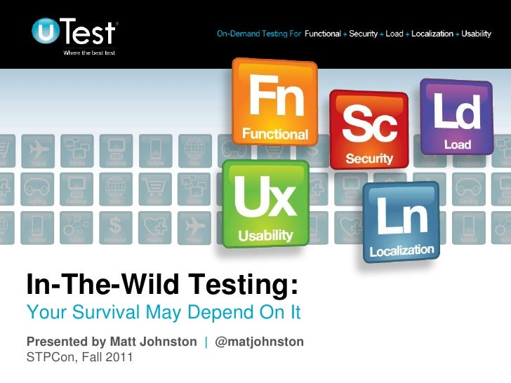 In-The-Wild Testing:Your Survival May Depend On ItPresented by Matt Johnston   @matjohnstonSTPCon, Fall 2011              ...