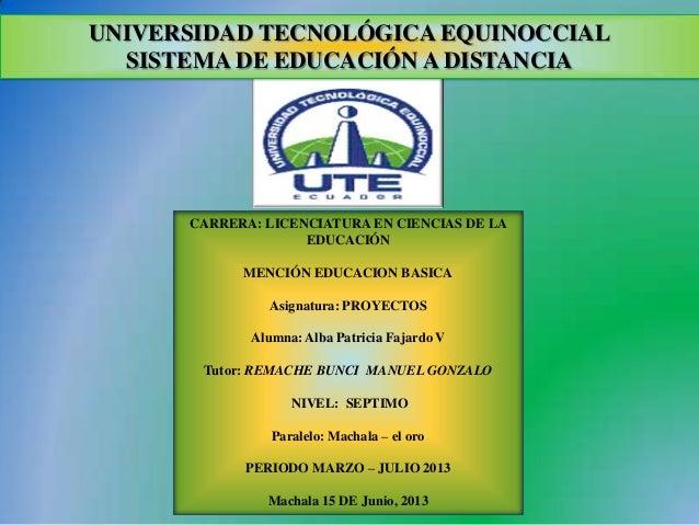 UNIVERSIDAD TECNOLÓGICA EQUINOCCIAL SISTEMA DE EDUCACIÓN A DISTANCIA CARRERA: LICENCIATURA EN CIENCIAS DE LA EDUCACIÓN MEN...